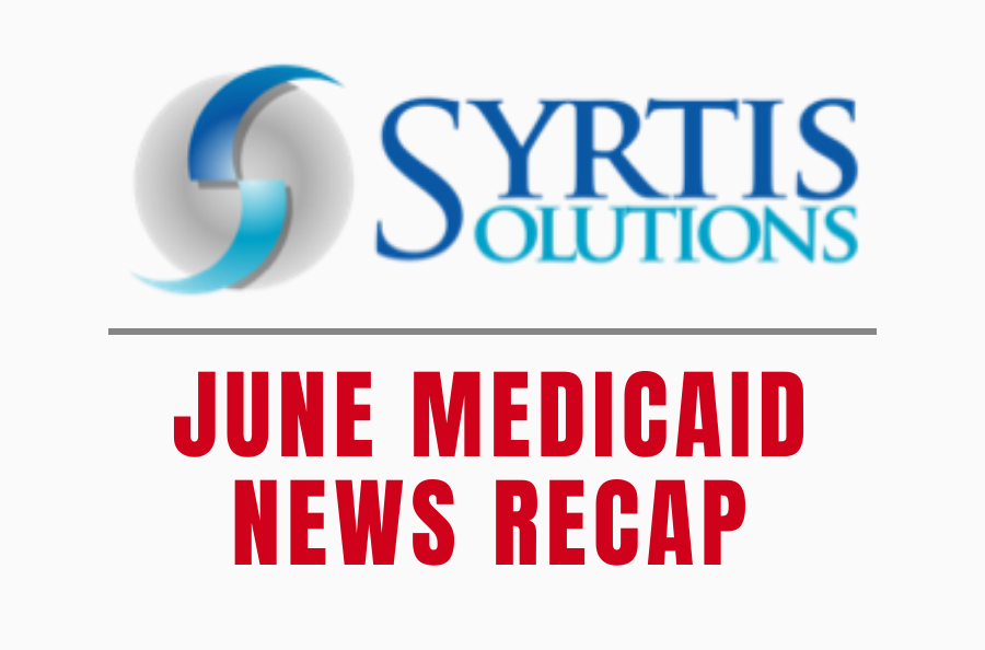 JUNE MEDICAID NEWS RECAP SYRTIS SOLUTIONS